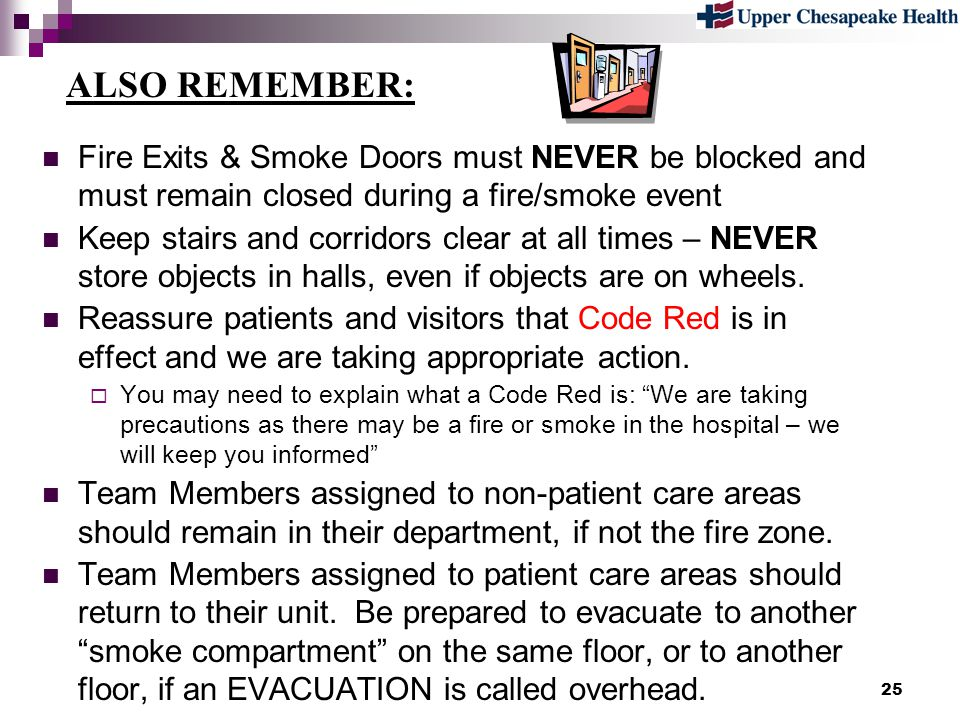 25 Fire Exits & Smoke Doors must NEVER be blocked and must remain closed during a fire/smoke event Keep stairs and corridors clear at all times – NEVE