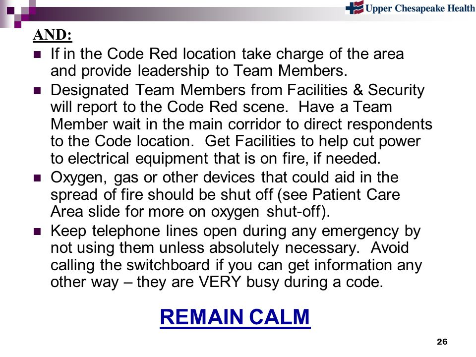 26 AND: If in the Code Red location take charge of the area and provide leadership to Team Members. Designated Team Members from Facilities & Security