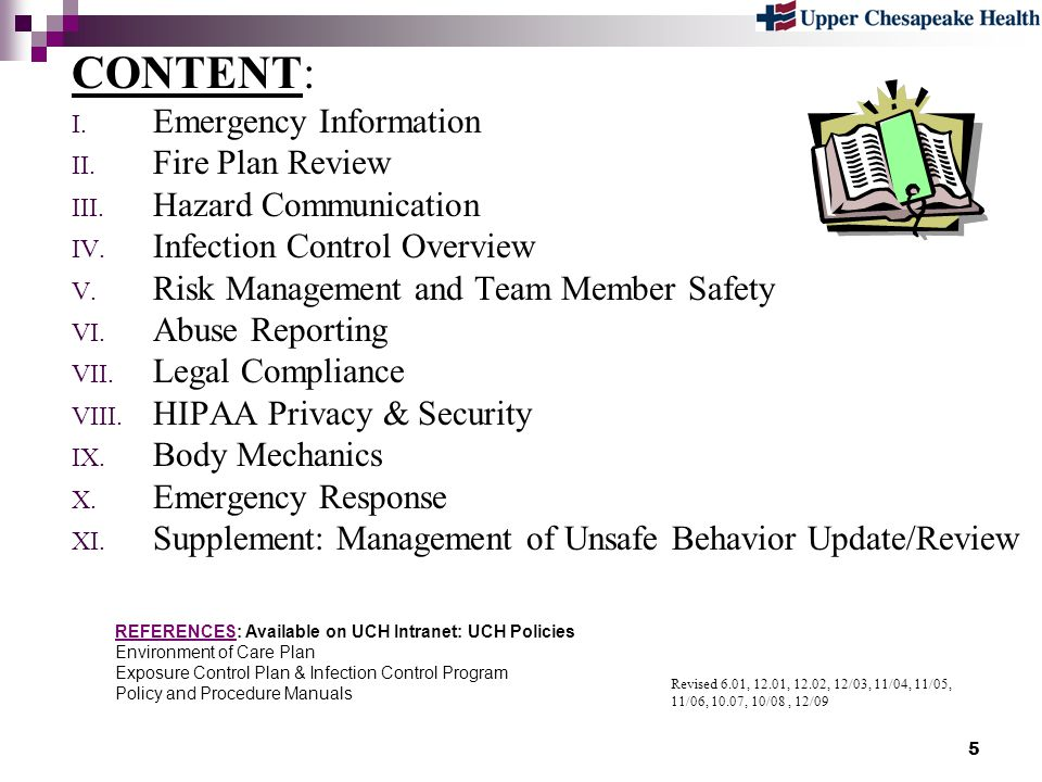 5 CONTENT: I. Emergency Information II. Fire Plan Review III. Hazard Communication IV. Infection Control Overview V. Risk Management and Team Member S