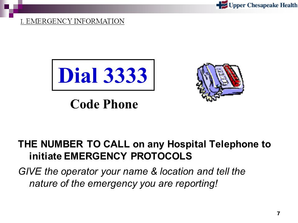 7 Dial 3333 THE NUMBER TO CALL on any Hospital Telephone to initiate EMERGENCY PROTOCOLS GIVE the operator your name & location and tell the nature of