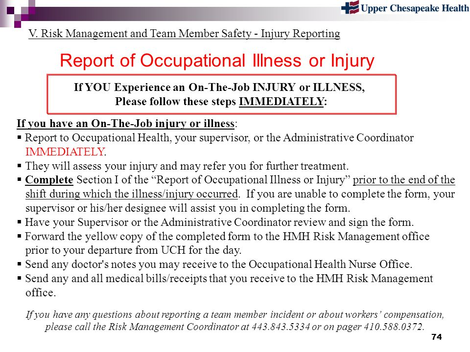 74 Report of Occupational Illness or Injury V. Risk Management and Team Member Safety - Injury Reporting If YOU Experience an On-The-Job INJURY or ILL
