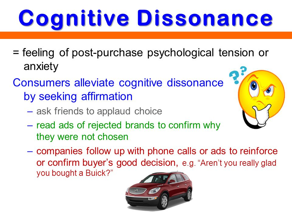 = feeling of post-purchase psychological tension or anxiety Consumers alleviate cognitive dissonance by seeking affirmation –ask friends to applaud ch