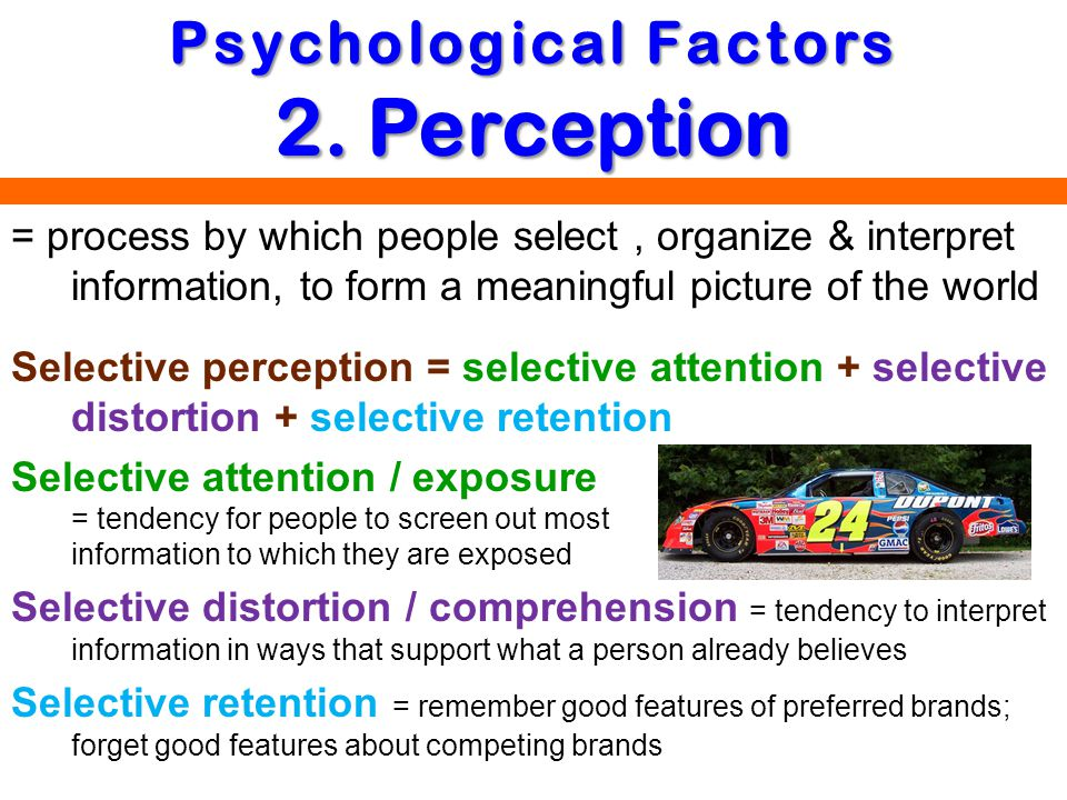 = process by which people select, organize & interpret information, to form a meaningful picture of the world Selective perception = selective attenti