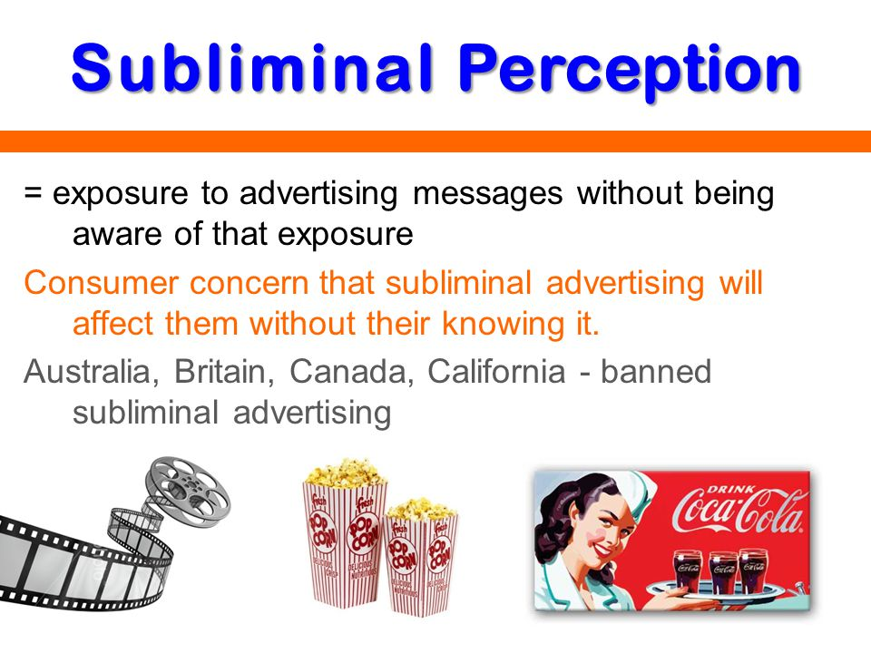 = exposure to advertising messages without being aware of that exposure Consumer concern that subliminal advertising will affect them without their kn