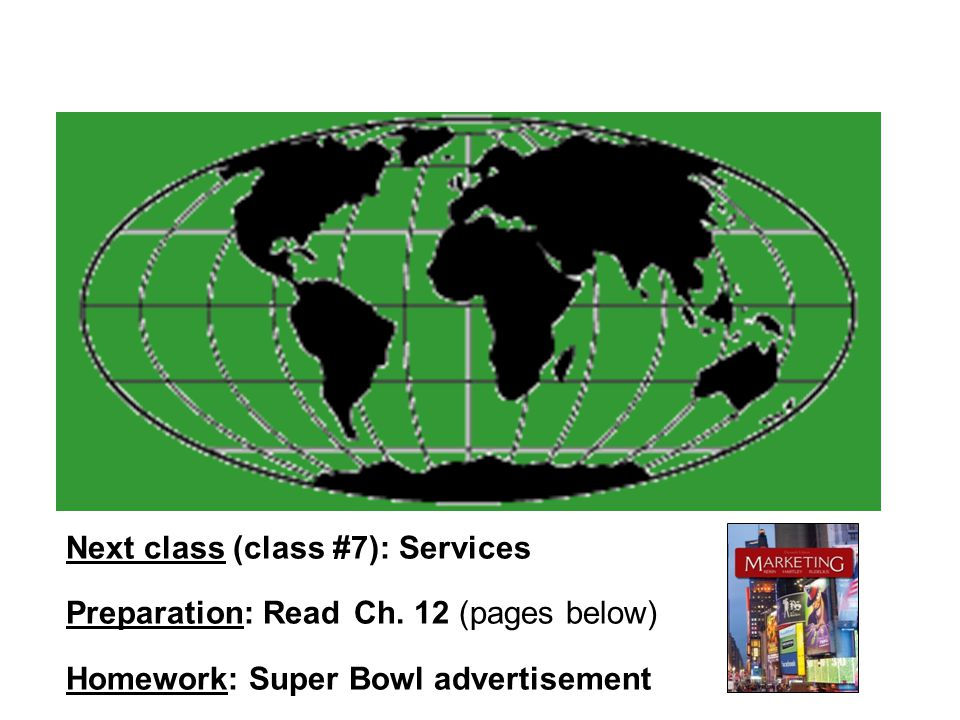 Next class (class #7): Services Preparation: Read Ch. 12 (pages below) Homework: Super Bowl advertisement