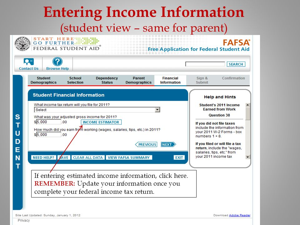 Entering Income Information (student view – same for parent) If entering estimated income information, click here. REMEMBER: Update your information o