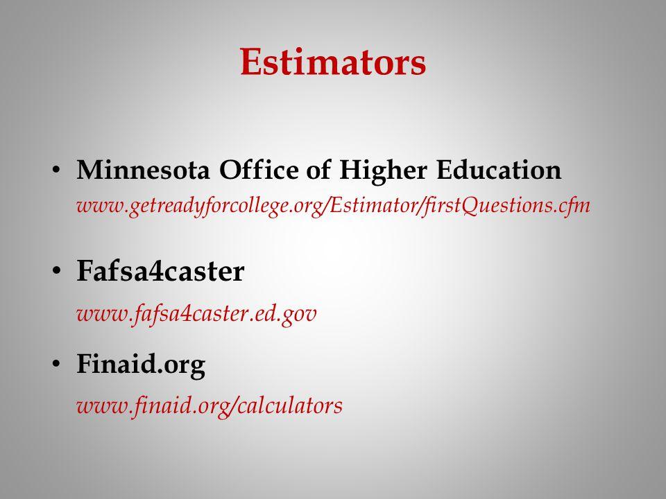 Estimators Minnesota Office of Higher Education www.getreadyforcollege.org/Estimator/firstQuestions.cfm Fafsa4caster www.fafsa4caster.ed.gov Finaid.or