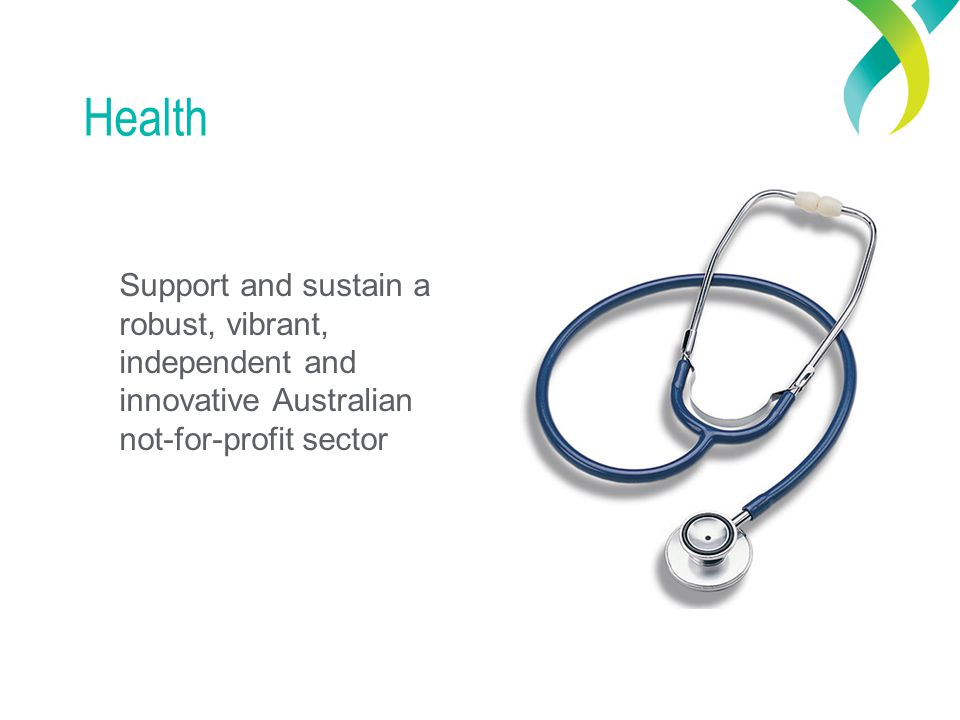 Health Support and sustain a robust, vibrant, independent and innovative Australian not-for-profit sector