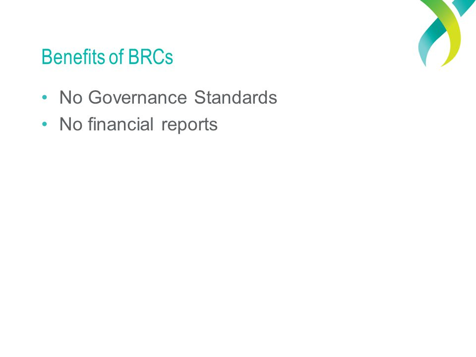 Benefits of BRCs No Governance Standards No financial reports