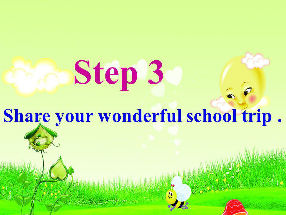 Step 3 Share your wonderful school trip.