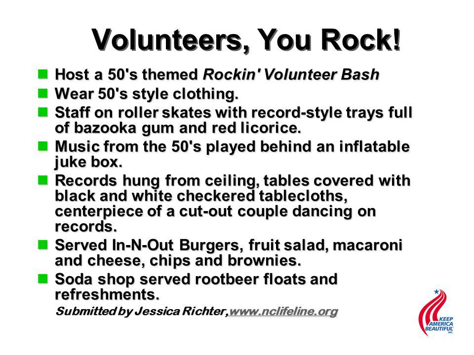 Volunteers, You Rock. nHost a 50 s themed Rockin Volunteer Bash nWear 50 s style clothing.