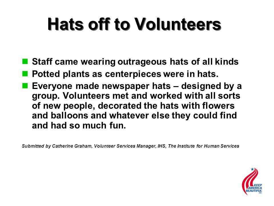 Hats off to Volunteers n nStaff came wearing outrageous hats of all kinds n nPotted plants as centerpieces were in hats.