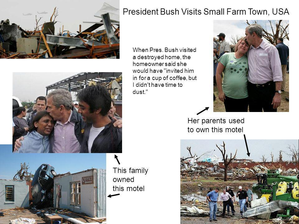 President Bush Visits Small Farm Town, USA This family owned this motel Her parents used to own this motel When Pres. Bush visited a destroyed home, t