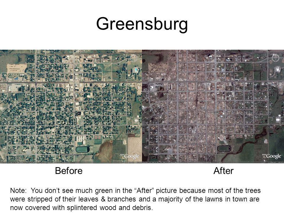 Greensburg BeforeAfter Note: You dont see much green in the After picture because most of the trees were stripped of their leaves & branches and a maj