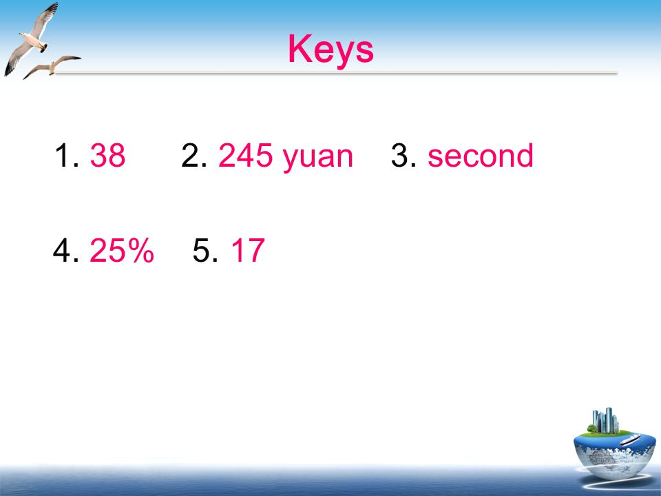 Keys 1. 38 2. 245 yuan 3. second 4. 25% 5. 17