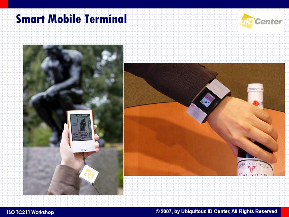ISO TC211 Workshop © 2007, by Ubiquitous ID Center, All Rights Reserved Smart Mobile Terminal