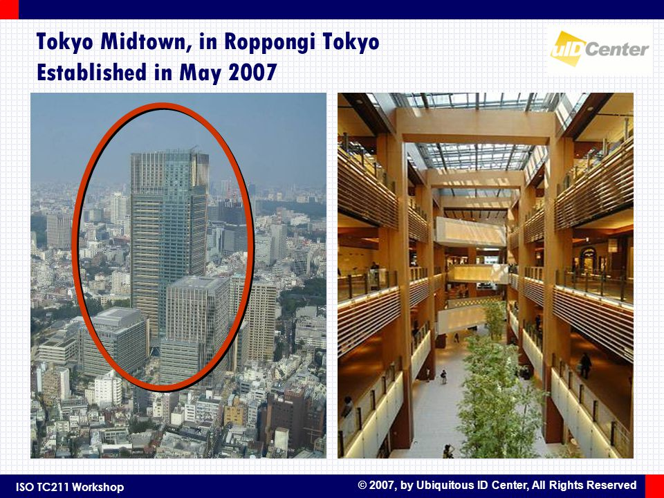 ISO TC211 Workshop © 2007, by Ubiquitous ID Center, All Rights Reserved Tokyo Midtown, in Roppongi Tokyo Established in May 2007