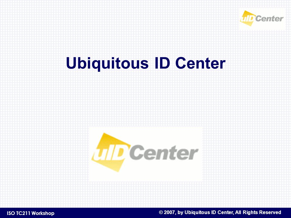 ISO TC211 Workshop © 2007, by Ubiquitous ID Center, All Rights Reserved Ubiquitous ID Center