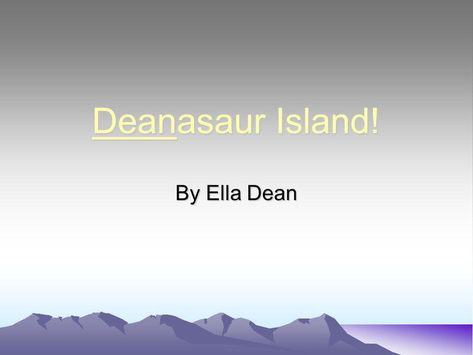 Deanasaur Island! By Ella Dean