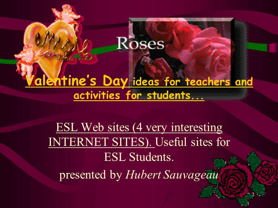 1 Table of contents Theme (valentines day) The goal of my research How do i intend to use these sites.