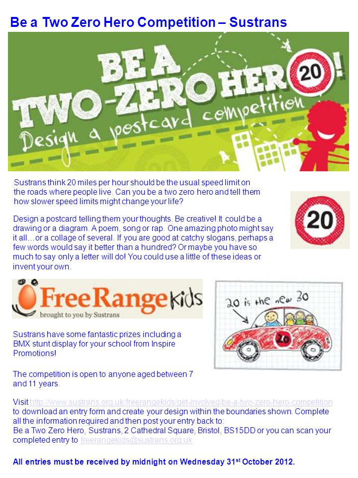 Be a Two Zero Hero Competition – Sustrans Do you think the streets outside our homes and schools would be better if cars didnt go quite do fast.