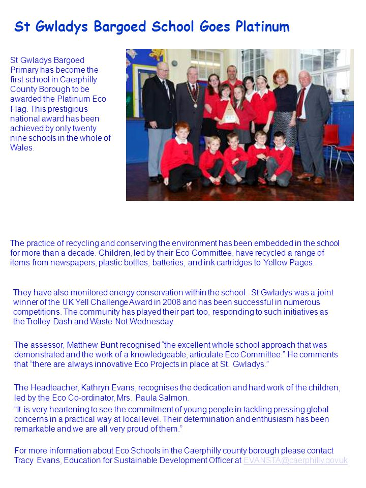 St Gwladys Bargoed School Goes Platinum The practice of recycling and conserving the environment has been embedded in the school for more than a decade.