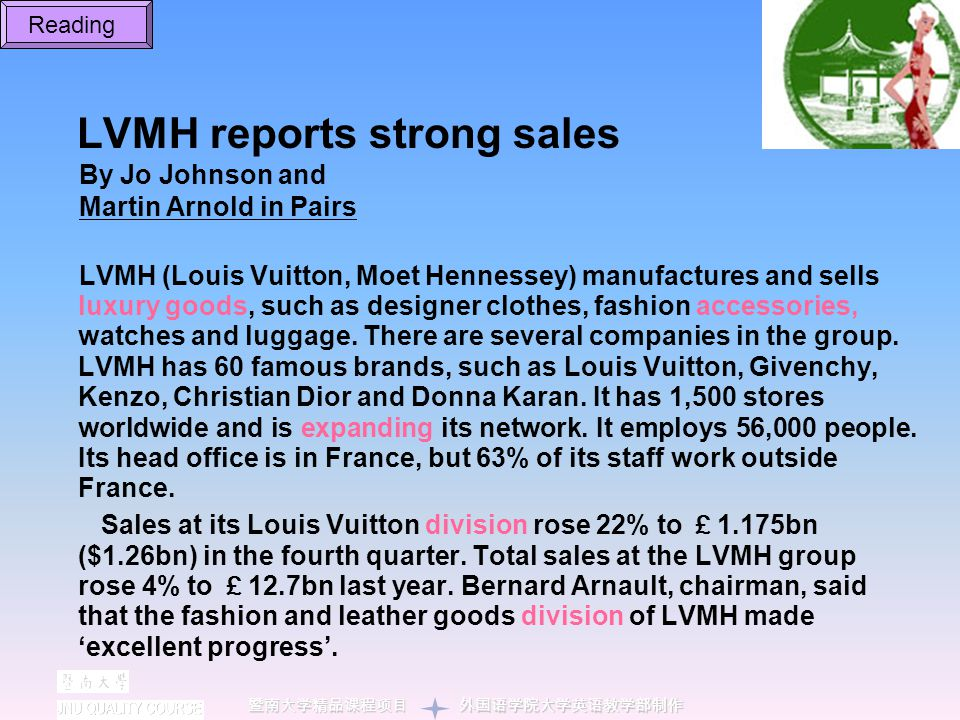 LVMH reports strong sales By Jo Johnson and Martin Arnold in Pairs LVMH (Louis Vuitton, Moet Hennessey) manufactures and sells luxury goods, such as d