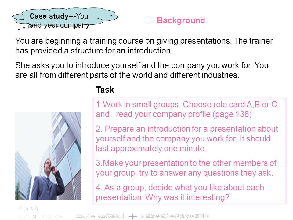 Case study---You and your company You are beginning a training course on giving presentations. The trainer has provided a structure for an introductio
