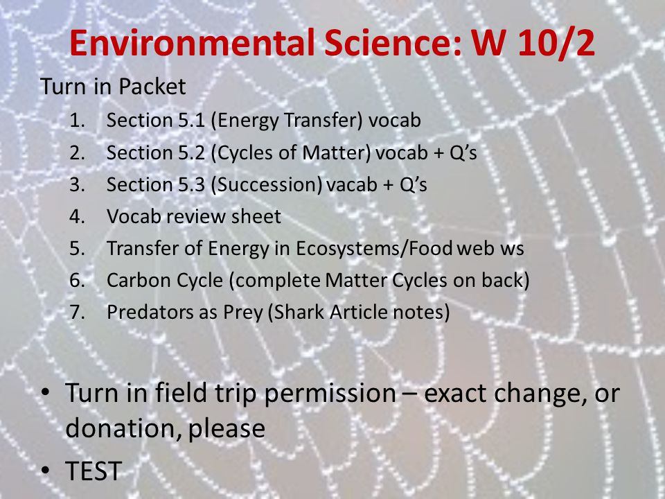 Environmental Science: W 10/2 Turn in Packet 1.Section 5.1 (Energy Transfer) vocab 2.Section 5.2 (Cycles of Matter) vocab + Qs 3.Section 5.3 (Successi