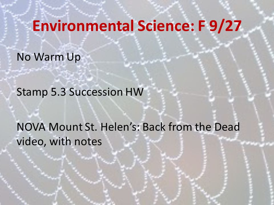 Environmental Science: F 9/27 No Warm Up Stamp 5.3 Succession HW NOVA Mount St. Helens: Back from the Dead video, with notes