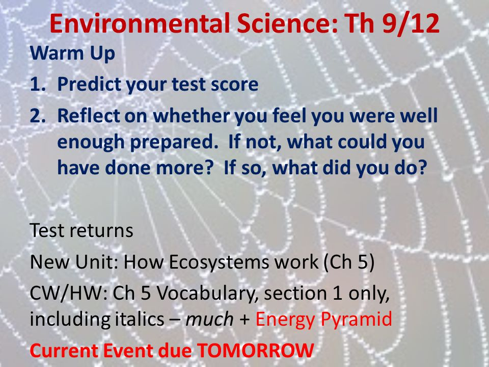 Environmental Science: Th 9/12 Warm Up 1.Predict your test score 2.Reflect on whether you feel you were well enough prepared. If not, what could you h