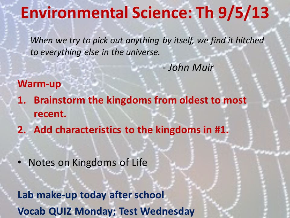 Environmental Science: Th 9/5/13 When we try to pick out anything by itself, we find it hitched to everything else in the universe. - John Muir Warm-u