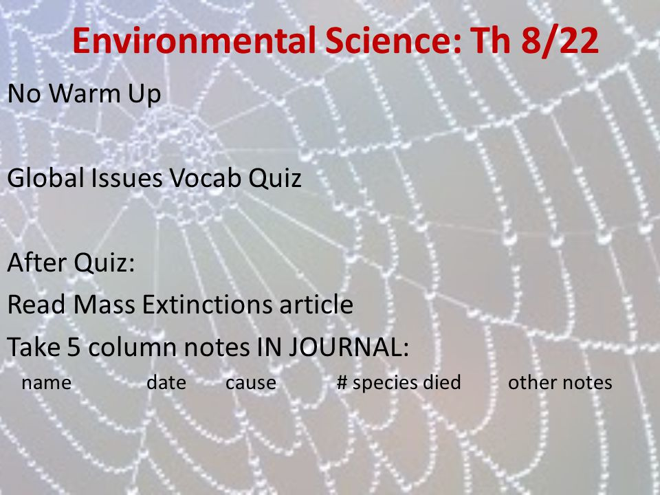 Environmental Science: Th 8/22 No Warm Up Global Issues Vocab Quiz After Quiz: Read Mass Extinctions article Take 5 column notes IN JOURNAL: name date