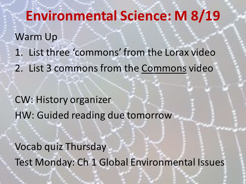 Environmental Science: M 8/19 Warm Up 1.List three commons from the Lorax video 2.List 3 commons from the Commons video CW: History organizer HW: Guid
