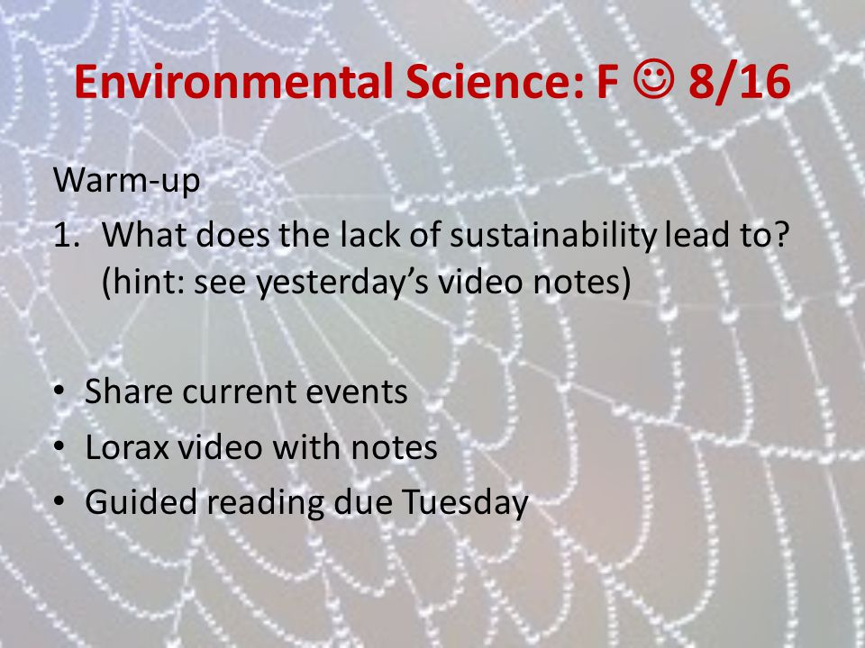 Environmental Science: F 8/16 Warm-up 1.What does the lack of sustainability lead to? (hint: see yesterdays video notes) Share current events Lorax vi
