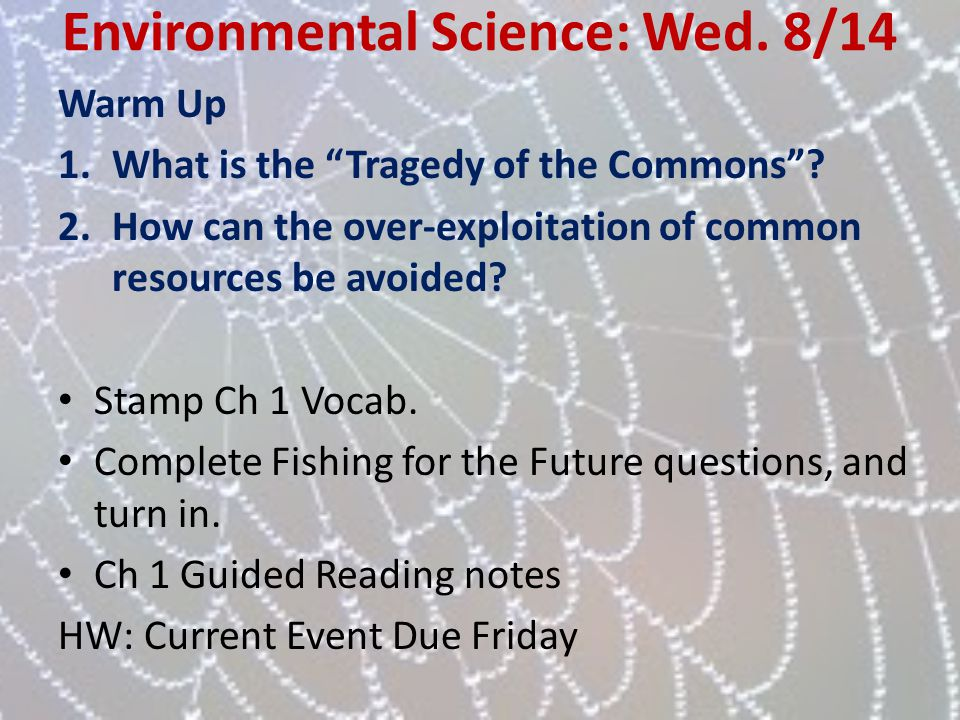 Environmental Science: Wed. 8/14 Warm Up 1.What is the Tragedy of the Commons? 2.How can the over-exploitation of common resources be avoided? Stamp C