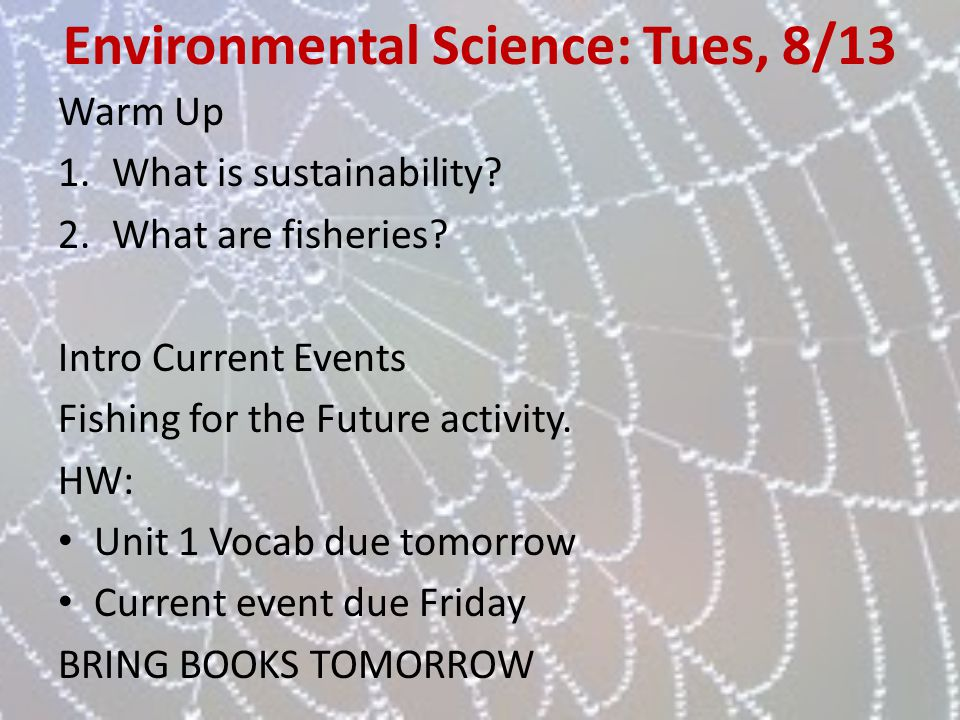 Environmental Science: Tues, 8/13 Warm Up 1.What is sustainability? 2.What are fisheries? Intro Current Events Fishing for the Future activity. HW: Un