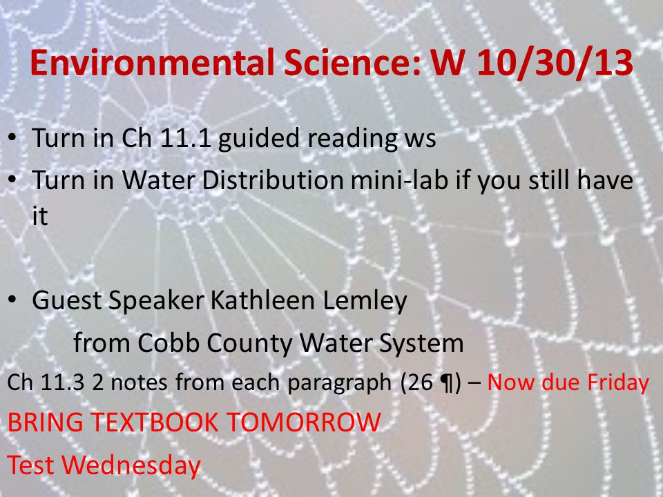 Environmental Science: W 10/30/13 Turn in Ch 11.1 guided reading ws Turn in Water Distribution mini-lab if you still have it Guest Speaker Kathleen Le