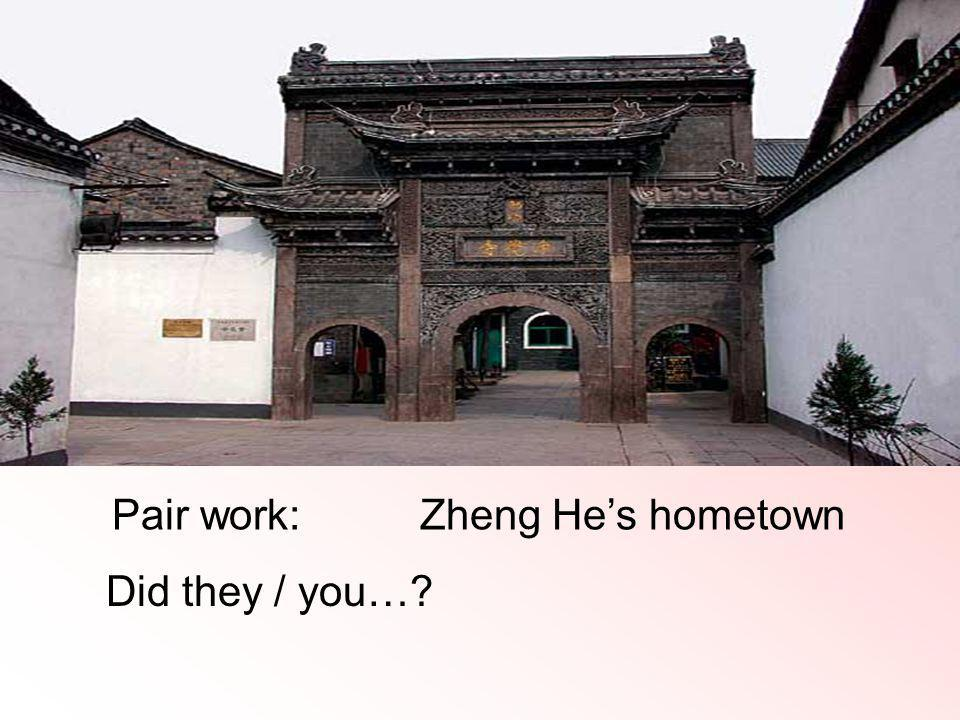 Pair work: Zheng Hes hometown Did they / you…?