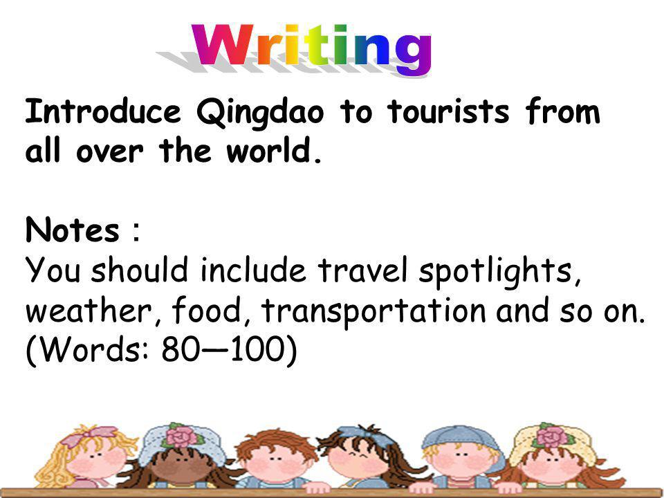 Introduce Qingdao to tourists from all over the world. Notes You should include travel spotlights, weather, food, transportation and so on. (Words: 80