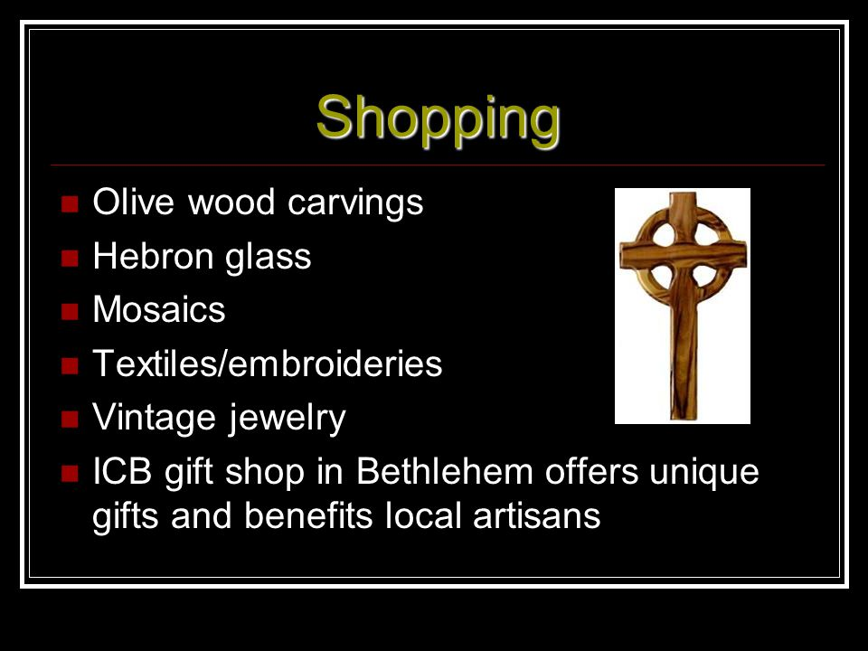 Shopping Olive wood carvings Hebron glass Mosaics Textiles/embroideries Vintage jewelry ICB gift shop in Bethlehem offers unique gifts and benefits lo