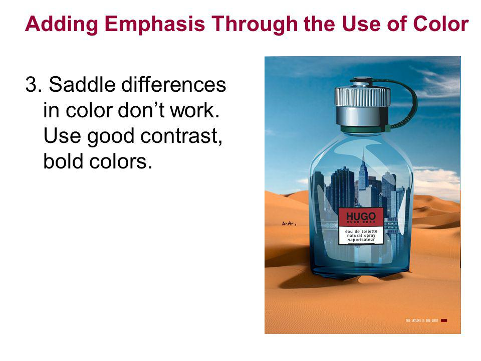 Adding Emphasis Through the Use of Color 3. Saddle differences in color dont work. Use good contrast, bold colors.