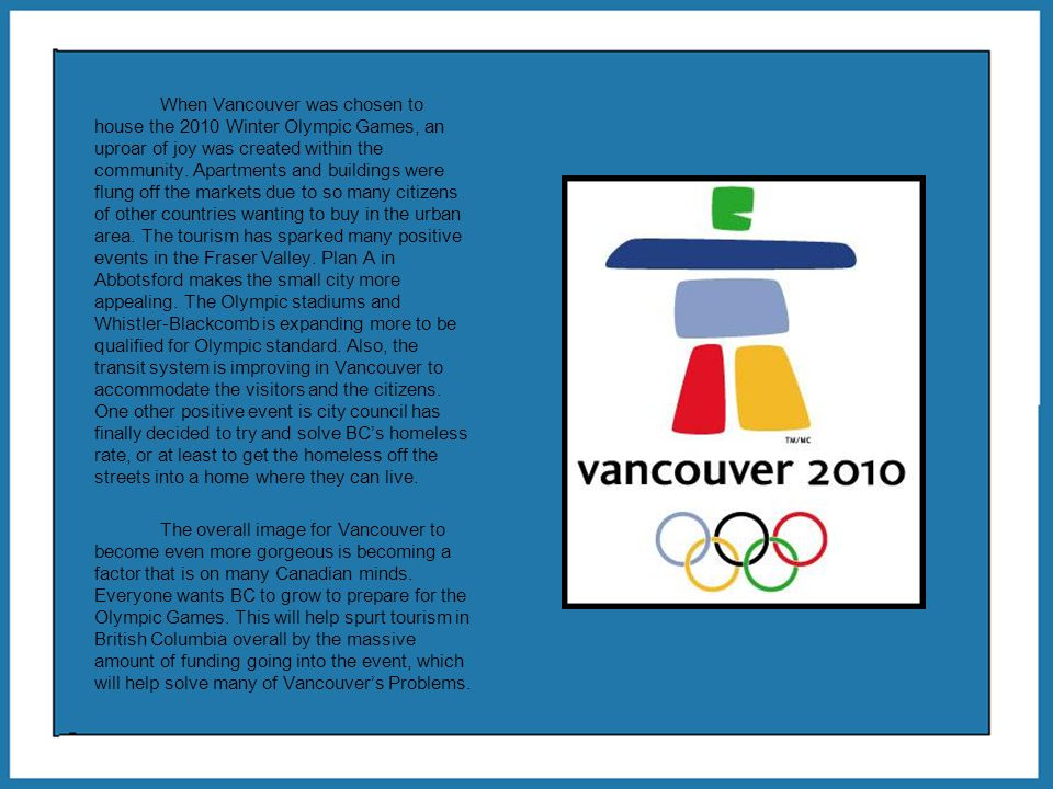 When Vancouver was chosen to house the 2010 Winter Olympic Games, an uproar of joy was created within the community.