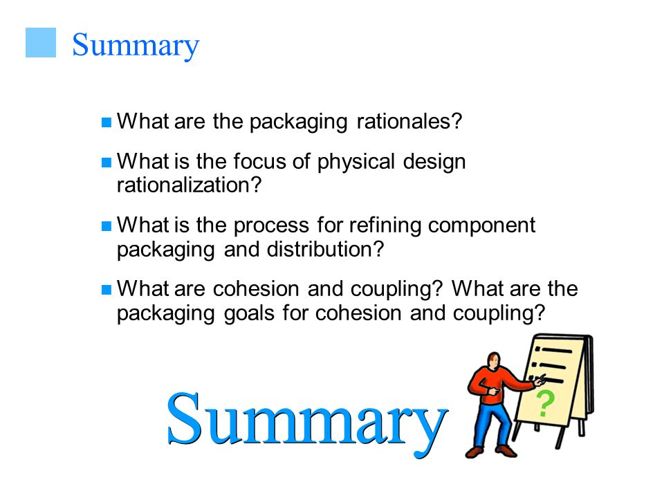Summary What are the packaging rationales. What is the focus of physical design rationalization.