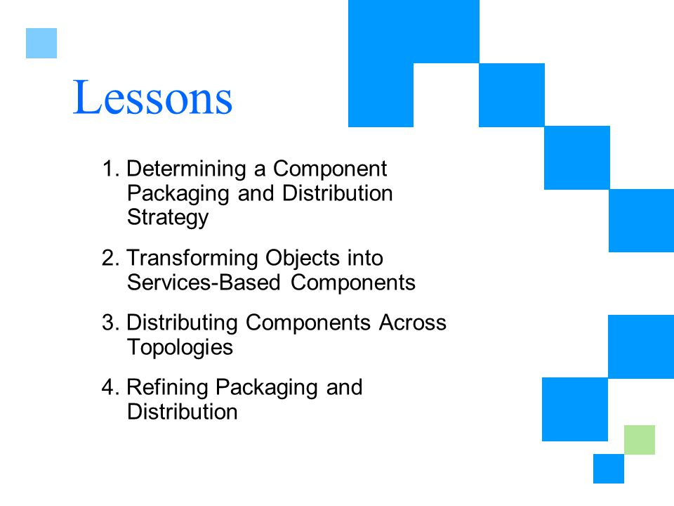 Lessons 1. Determining a Component Packaging and Distribution Strategy 2.