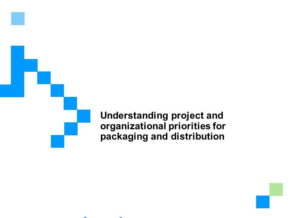 Lesson 1: Determining a Component Packaging and Distribution Strategy Understanding project and organizational priorities for packaging and distribution