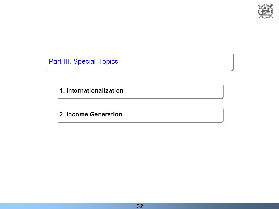 32 Part III. Special Topics 1. Internationalization 2. Income Generation