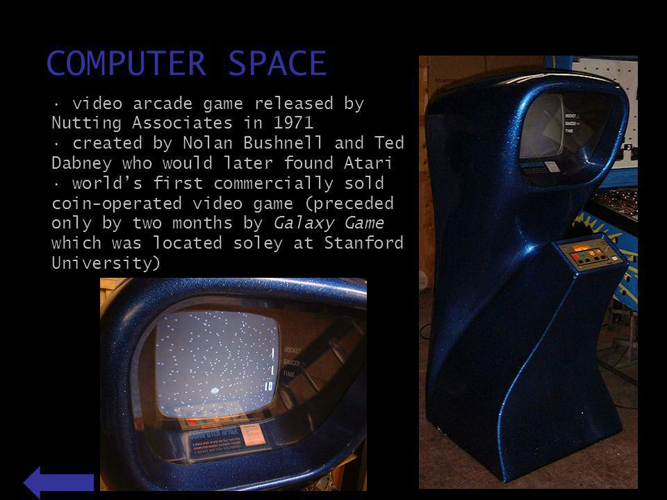 COMPUTER SPACE video arcade game released by Nutting Associates in 1971 created by Nolan Bushnell and Ted Dabney who would later found Atari worlds first commercially sold coin-operated video game (preceded only by two months by Galaxy Game which was located soley at Stanford University)
