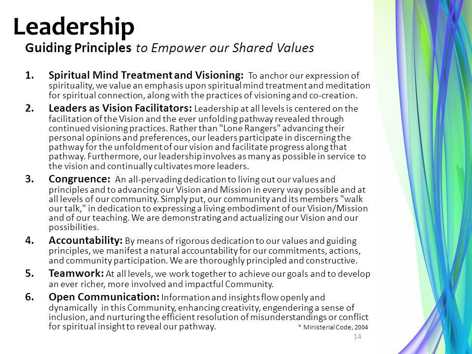 Leadership Guiding Principles to Empower our Shared Values 1.Spiritual Mind Treatment and Visioning: To anchor our expression of spirituality, we valu
