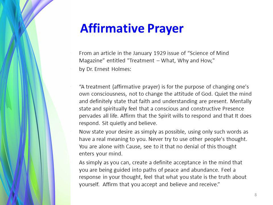 8 Affirmative Prayer From an article in the January 1929 issue of Science of Mind Magazine entitled